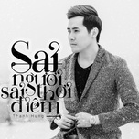 sai nguoi sai thoi diem (single) - thanh hung idol