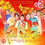 lk xuan mau tuat (single) - tuong quan, khanh don, truong linh dan, duong hung, long hai, tao lu phu, ngo truong