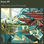 easter (ep) - ashley henry, the re: ensemble