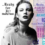 ...ready for it? (bloodpop remix) (single) - taylor swift