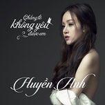 chang le khong yeu duoc em (single) - huyen anh (ba tung)