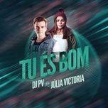 tu es bom (single) - dj pv, julia victoria