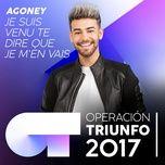 je suis venu te dire que je m'en vais (operacion triunfo 2017) (single) - agoney