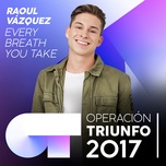 every breath you take (operacion triunfo 2017) (single) - raoul vazquez