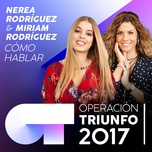como hablar (operacion triunfo 2017) (single) - nerea rodriguez, miriam rodriguez