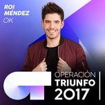 ok (operacion triunfo 2017) (single) - roi mendez