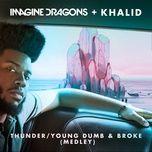 thunder / young dumb & broke (medley) (single) - imagine dragons, khalid