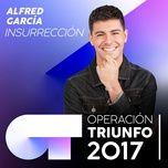 insurreccion (operacion triunfo 2017) (single) - alfred garcia