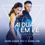 ai dua em ve (future bass version) (single) - duong hoang yen, duong cam