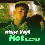 nhac viet hot thang 01/2018 - v.a