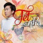 tet muon ve nha (single) - tang phuc