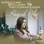 khong co anh ben canh that su em rat co don (single) - huynh nhu