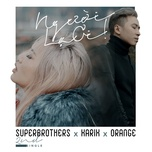 nguoi la oi remix - karik, orange, superbrothers, dj