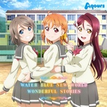water blue new world / wonderful stories (single) - aqours