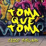 toma que toma (ep) - cizo squad