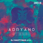 stereo (dj nastynas remix) (single) - adryano