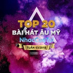 top 20 bai hat au my tuan 03/2018 - v.a