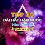 top 20 bai hat han quoc tuan 03/2018 - v.a