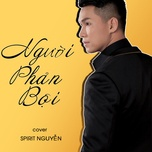 nguoi phan boi cover (single) - spirit nguyen