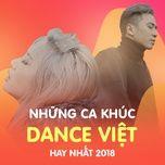 nhung ca khuc dance viet hay nhat 2018 - v.a