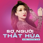 so nguoi that hua (single) - vinh thuyen kim