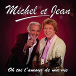 oh toi l'amour de ma vie - michel et jean