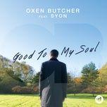 good to my soul (single) - oxen butcher, syon