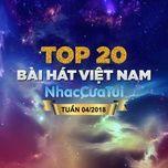 top 20 bai hat viet nam tuan 04/2018 - v.a