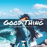 good thing (single) - matt watkins, meghan kabir