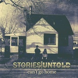 can't go home - stories untold