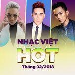 nhac viet hot thang 02/2018 - v.a