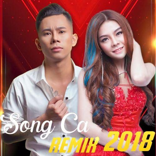 LK Nhạc Trẻ Song Ca Remix Hay Nhất 2018