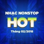 nhac nonstop hot thang 02/2018 - dj