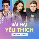 bai hat yeu thich thang 02/2018 - v.a