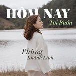 hom nay toi buon (single) - phung khanh linh