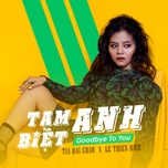 tam biet anh (goodbye to you) (single) - tia hai chau, le thien hieu