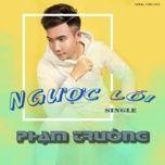 nguoc loi (song con ost) (single) - pham truong