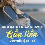 nhung ban acoustic gan lien voi the he 8x - 9x doi dau - v.a