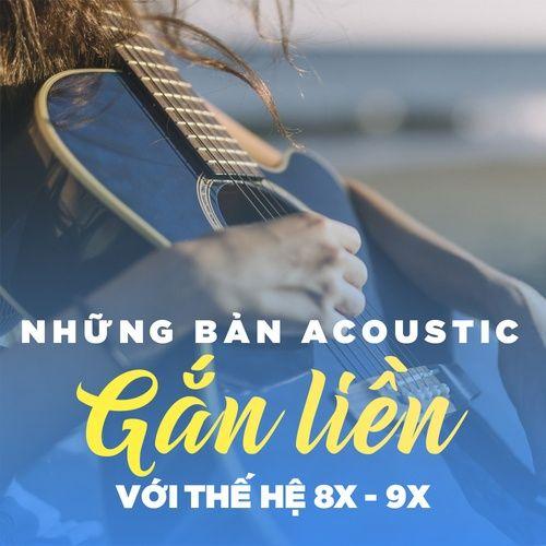 Những Bản Acoustic Gắn Liền Với Thế Hệ 8X - 9X