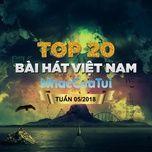top 20 bai hat viet nam tuan 05/2018 - v.a