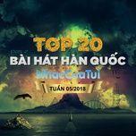 top 20 bai hat han quoc tuan 05/2018 - v.a