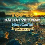 top 20 bai hat viet nam tuan 06/2018 - v.a