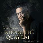 khong the quay lai (single) - truong viet thai