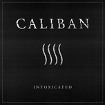 intoxicated (single) - caliban