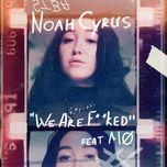 we are... (single) - noah cyrus, mo
