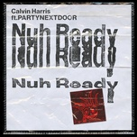 nuh ready nuh ready (single) - calvin harris, partynextdoor