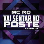 vai sentar no poste (remix tonni mix) (single) - mc rd