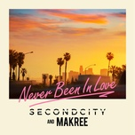 never been in love (radio edit) (single) - secondcity, makree