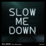 slow me down (remixes) (ep) - clmd, skinny days