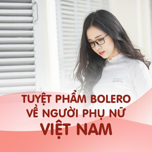 Tuyệt Phẩm Bolero Về Người Phụ Nữ Việt Nam